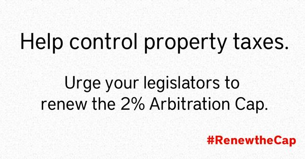 Help control property taxes. urge your legislators to renew the 2 percent arbitration cap. Renew the